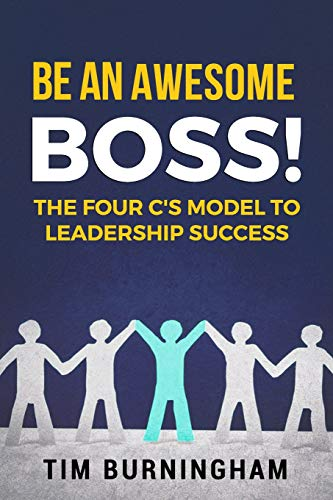 Be An Awesome Boss!: The Four C's Model to Leadership Success