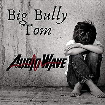 Big Bully Tom