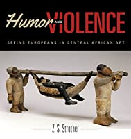 Humor and Violence: Seeing Europeans in Central African Art (African Expressive Cultures)