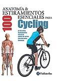 Anatomía & 100 estiramientos para Cycling (Color): La bicicleta, fundamentos, técnicas, tablas de series, precauciones, consejos (Anatomía & Estiramientos)