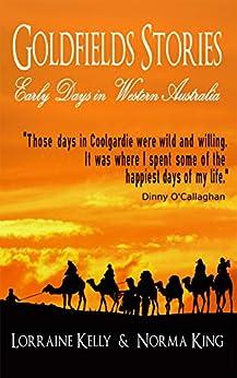 Goldfields Stories: Early Days in Western Australia by [Lorraine Kelly, King Norma]