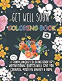 Get Well Soon Coloring Book. A Funny Unique Coloring Book Of Motivational Quotes Will Give You Courage, Positive Energy & Hope: Feel Better Soon Gift ... One, Family Member, Best Friend Or Coworker