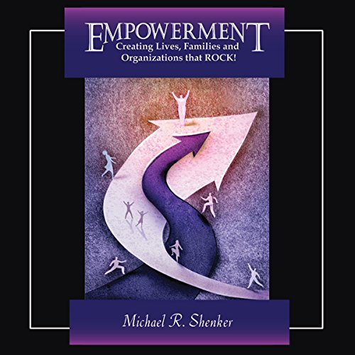 EMPOWERMENT: Creating Lives, Families, and Organizations That Rock Audiobook By Michael R. Shenker cover art