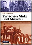 ZEITGESCHICHTE - Zwischen Metz und Moskau - Als Soldat der 95. Infanteriedivision in Frankreich und als Fernaufklärer mit der 4.(F)14 in Russland - ... Verlag (Flechsig - Geschichte/Zeitgeschichte) - Karl Knoblauch