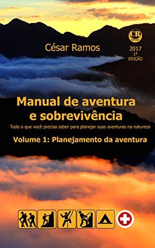 Manual de aventura e sobrevivência. Volume 1: Planejamento da aventura: Tudo o que você precisa saber para planejar suas aventuras na natureza