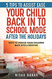 5 tips to assist ease your child back into school mode after the holidays ways to induce your children back into a routine: Return To School Guide