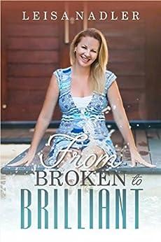 """From Broken to Brilliant"" by [Leisa Nadler]"