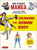 How to Create Manga: Drawing The Human Body:The Ultimate Bible for Beginning Artists