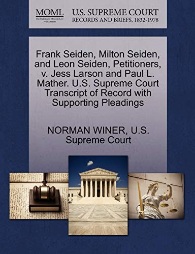 Frank Seiden, Milton Seiden, and Leon Seiden, Petitioners, V. Jess Larson and Paul L. Mather. U.S. Supreme Court Transcript of Record with Supporting Pleadings