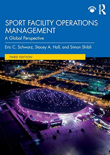 Compare Textbook Prices for Sport Facility Operations Management: A Global Perspective 3 Edition ISBN 9780367133641 by Schwarz, Eric C.,Hall, Stacey A.,Shibli, Simon
