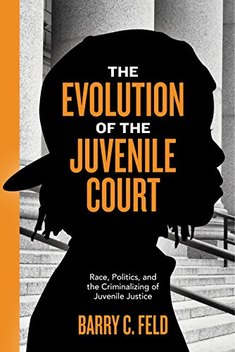 Image of The Evolution of the Juvenile Court: Race, Politics, and the Criminalizing of Juvenile Justice (Youth, Crime, and Justice, 4)