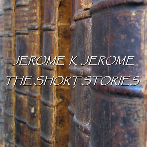Jerome K Jerome: The Short Stories cover art