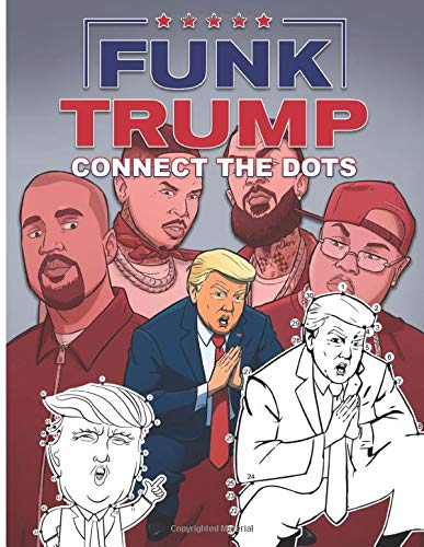Funk Trump Connect The Dots: Creativity & Relaxation An Adult Connect Dots, Coloring, Activity Book With Crayons