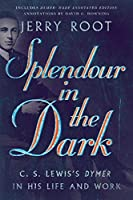 Splendour in the Dark: C. S. Lewis's Dymer in His Life and Work (Hansen Lectureship Series)