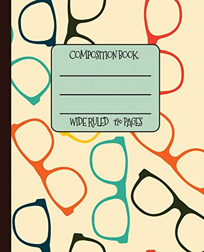 Wide Ruled Composition Book: Funky framed vintage geek chic eye glasses frames will keep your notebook looking great at school, work, or home! ... frames!: 2 (Eyeglasses Composition Notebook)