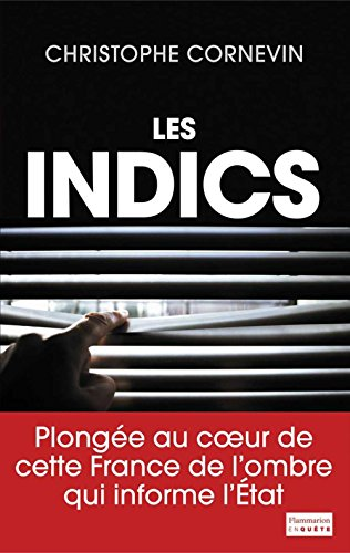 Les Indics: Cette France de l'ombre qui informe l'État