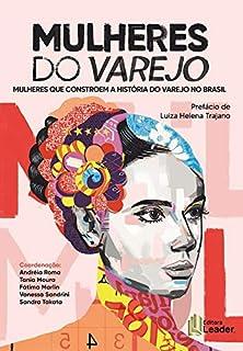 Mulheres Do Varejo - Mulheres Que Constroem A História Do Varejo No Brasil