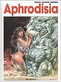 Aphrodisia de Paolo Eleuteri Serpieri ( 22 octobre 1998 ) - 22/10/1998