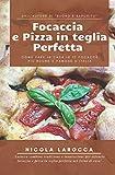 Focaccia e pizza in teglia perfetta: Come fare in casa le 17 focacce più buone e famose d'Italia.
