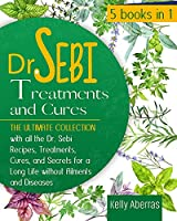 Dr. Sebi Treatments and Cures: 5 Books in 1: The Ultimate Collection with all the Dr. Sebi Recipes, Treatments, Cures and Secrets for a Long Life without Ailments and Diseases