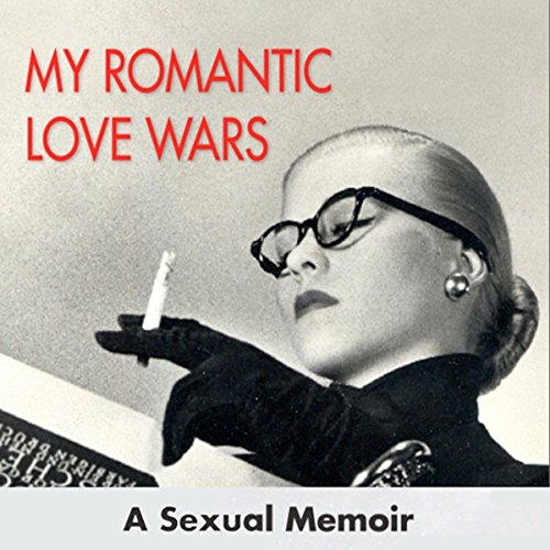 My Romantic Love Wars: A Sexual Memoir cover art