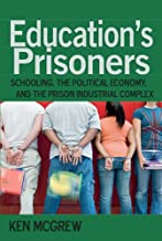 Education's Prisoners: Schooling, the Political Economy, and the Prison Industrial Complex (Counterpoints)