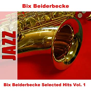 Bix Beiderbecke Selected Hits Vol. 1