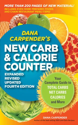 Dana Carpender's NEW Carb and Calorie Counter-Expanded, Revised, and Updated 4th Edition: Your Compl