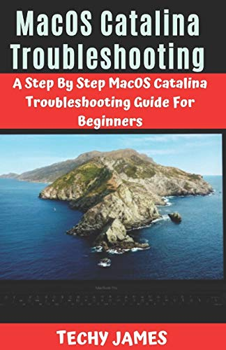 MacOS Catalina Troubleshooting: A Step By Step MacOS Catalina Troubleshooting Guide For Beginners: 2
