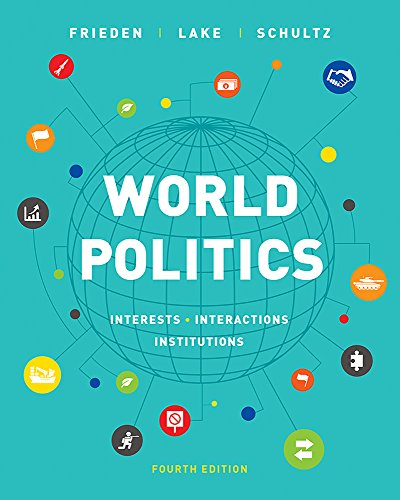 Compare Textbook Prices for World Politics: Interests, Interactions, Institutions Fourth Edition Fourth Edition ISBN 9780393675092 by Frieden, Jeffry A.,Lake, David A.,Schultz, Kenneth A.