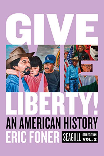 Give Me Liberty!: An American History (Seagull Sixth Edition) (Vol. 2)