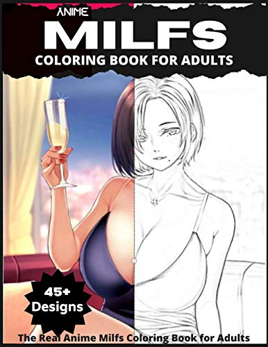 The Real Anime Milfs Coloring Book for Adults: 45+ Uncensored Kawaii Anime MILF Designs For Stress Relief and Relaxation
