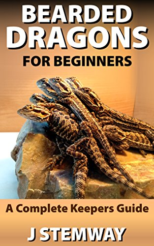 Bearded Dragons for Beginners: A Pet Owners Guide (English Edition)