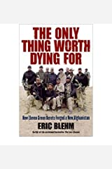 Only Thing Worth Dying for : How Eleven Green Berets Forged a New Afghanistan(Hardback) - 2010 Edition Hardcover