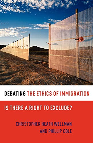 Compare Textbook Prices for Debating the Ethics of Immigration: Is There a Right to Exclude? Debating Ethics 1 Edition ISBN 9780199731725 by Wellman, Christopher Heath,Cole, Phillip