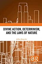Divine Action, Determinism, and the Laws of Nature (English Edition)