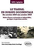Le travail en Europe occidentale des années 1830 aux années 1930. Mains-duvre artisanales et industrielles, pratiques et questions sociales