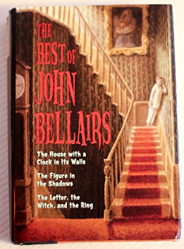 The Best of John Bellairs: The House with a Clock in Its Walls; The Figure in the Shadows; The Letter, the Witch, and th