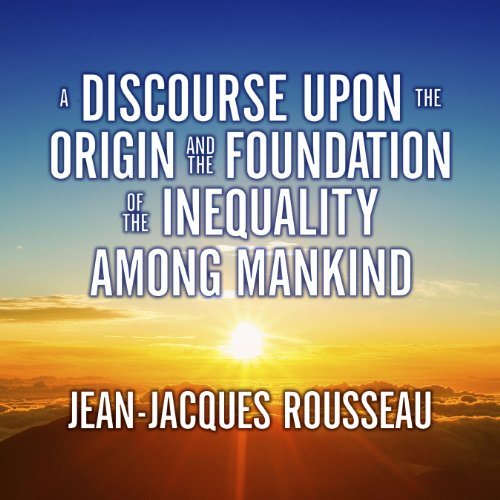 A Discourse Upon the Origin and the Foundation of the Inequality Among Mankind audiobook cover art