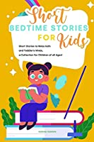 Short Bedtime Stories for Kids: Short Stories to Relax kid's and Toddler's Minds, a Collection for Children of all Ages!