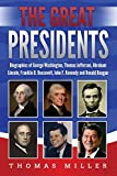 The Great Presidents: Biographies of George Washington, Thomas Jefferson, Abraham Lincoln, Franklin D. Roosevelt, John F. Kennedy and Ronald Reagan