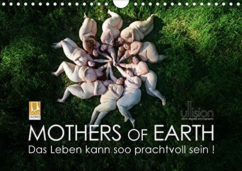 Mothers of Earth, das Leben kann soo prachtvoll sein ! (Wandkalender 2021 DIN A4 quer)