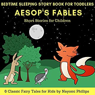 Bedtime Sleeping Story Book for Toddlers: 6 Classic Fairy Tales for Kids     Aesop's Fables Short Stories for Children              By:                                                                                                                                 Nayomi Phillips                               Narrated by:                                                                                                                                 Jim D Johnston,                                                                                        Katie Otten                      Length: 1 hr and 18 mins     15 ratings     Overall 4.7