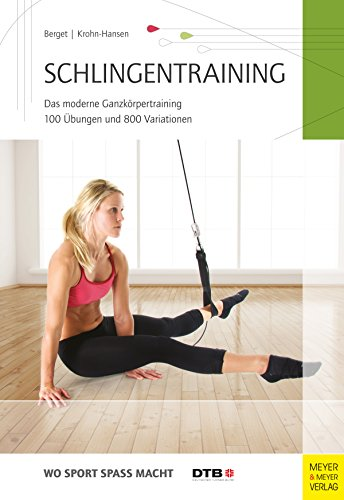 Schlingentraining: Das moderne Ganzkörpertraining 100 Übungen und 800 Variationen (Wo Sport Spaß macht)