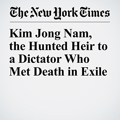 Kim Jong Nam, the Hunted Heir to a Dictator Who Met Death in Exile copertina
