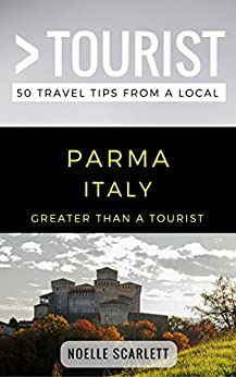 Greater Than a Tourist- Parma Italy: 50 Travel Tips from a Local by [Noelle Scarlett, Greater Than a Tourist]