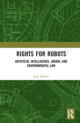 Compare Textbook Prices for Rights for Robots: Artificial Intelligence, Animal and Environmental Law 1 Edition ISBN 9780367211745 by Gellers, Joshua C.