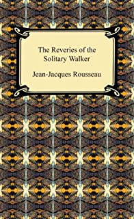 The Reveries of the Solitary Walker (English Edition)