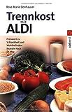 Trennkost mit ALDI: Preiswert zu Schlankheit und Wohlbefinden. Rezepte nach Dr. Hay