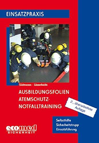 Ausbildungsfolien Atemschutz - Notfalltraining: Selbsthilfe - Sicherheitstrupp - Ausbildung (Ausbildungsfolien Feuerwehr)